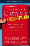 Made to Crave Action Plan Participant's Guide Your Journey to Healthy Living 2011 9780310684411 Front Cover