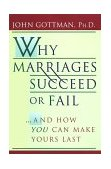 Why Marriages Succeed or Fail And How You Can Make Yours Last 1st 1995 9780684802411 Front Cover