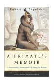 Primate's Memoir A Neuroscientist's Unconventional Life among the Baboons 1st 2002 9780743202411 Front Cover