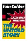 Untold Story My 20 Years Running the National Inquirer 2004 9780786869411 Front Cover