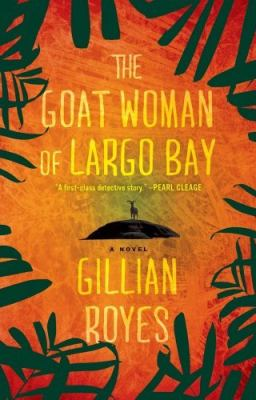 Goat Woman of Largo Bay A Novel 2011 9781451627411 Front Cover