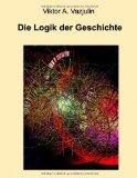 Die Logik der Geschichte Frage der Theorie und Methode 2011 9783842311411 Front Cover