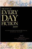 Best of Every Day Fiction 2008 100 Flash Fiction Stories Selected from EDF's First Year, September 2007 - August 2008 2008 9780981058412 Front Cover