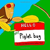 Hello, My Name Is NOT Piglet Bug 2012 9781480202412 Front Cover
