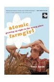 Atomic Farmgirl Growing up Right in the Wrong Place 2003 9780618302413 Front Cover