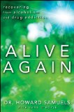Alive Again Recovering from Alcoholism and Drug Addiction 2013 9781118364413 Front Cover