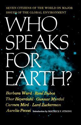 Who Speaks for Earth? Seven Citizens of the World on Major Issues of the Global Environment 1973 9780393093414 Front Cover
