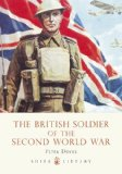 British Soldier of the Second World War 2009 9780747807414 Front Cover