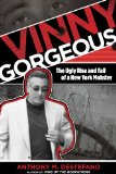 Vinny Gorgeous The Ugly Rise and Fall of a New York Mobster 2013 9780762785414 Front Cover