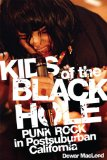 Kids of the Black Hole Punk Rock in Postsuburban California 2010 9780806140414 Front Cover