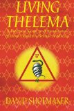 Living Thelema A Practical Guide to Attainment in Aleister Crowley's System of Magick 2013 9780989384414 Front Cover