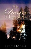 His Desire Is Toward Me 2007 9781602662414 Front Cover