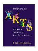 Integrating the Arts Across the Elementary School Curriculum 1st 2003 9780534611415 Front Cover