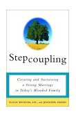 Stepcoupling Creating and Sustaining a Strong Marriage in Today's Blended Family 1st 2002 9780609807415 Front Cover