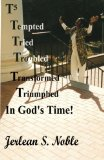 T5 Tempted Tried Troubled Transformed Triumphed in God's Time In God's Time 2012 9780615619415 Front Cover