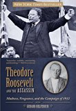 Theodore Roosevelt and the Assassin Madness, Vengeance, and the Campaign of 1912 2014 9780762788415 Front Cover