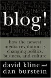 Blog! How the Newest Media Revolution Is Changing Politics, Business, and Culture 2005 9781593151416 Front Cover