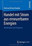 Handel Mit Strom Aus Erneuerbaren Energien Kombination Von Prognosen 2013 9783658036416 Front Cover