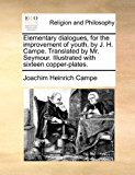 Elementary Dialogues, for the Improvement of Youth, by J H Campe Translated by Mr Seymour Illustrated with Sixteen Copper-Plates 2010 9781171484417 Front Cover