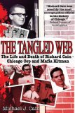Tangled Web The Life and Death of Richard Cain - Chicago Cop and Mafia Hitman 2009 9781602393417 Front Cover