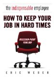 Indispensable Employee How to Keep Your Job in Hard Times 2009 9780425231418 Front Cover
