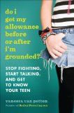 Do I Get My Allowance Before or after I'm Grounded? Stop Fighting, Start Talking, and Get to Know Your Teen 2011 9780452297418 Front Cover