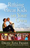 Raising Great Kids on Your Own A Guide and Companion for Every Single Parent 2007 9780736919418 Front Cover