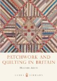 Patchwork and Quilting in Britain 2013 9780747812418 Front Cover