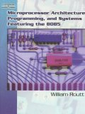 Microprocessor Architecture, Programming, and Systems Featuring The 8085 2006 9781418032418 Front Cover