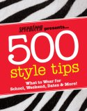 500 Style Tips What to Wear for School, Weekend, Parties and More! 2008 9781588166418 Front Cover