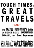 Tough Times, Great Travels The Travel Detective's Guide to Hidden Deals, Unadvertised Bargains, and Great Experiences 2009 9781605296418 Front Cover