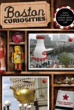 Boston Curiosities Quirky Characters, Roadside Oddities, and Other Offbeat Stuff 2010 9780762748419 Front Cover