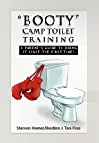 Booty camp toilet Training A Parent's Guide to Doing it Right the First Time! 2010 9781450008419 Front Cover