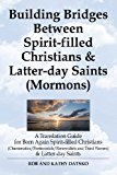 Building Bridges Between Spirit-Filled Christians and Latter-Day Saints A Translation Guide for Born Again Spirit-Filled Christians (Charis 2013 9781456613419 Front Cover