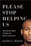 Please Stop Helping Us How Liberals Make It Harder for Blacks to Succeed 2016 9781594038419 Front Cover
