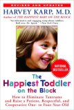Happiest Toddler on the Block How to Eliminate Tantrums and Raise a Patient, Respectful, and Cooperative One- to Four-Year-Old: Revised Edition 2008 9780553384420 Front Cover