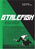 Stalefish Skateboard Culture from the Rejects Who Made It 1st 2008 9780811860420 Front Cover