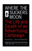 Where the Suckers Moon The Life and Death of an Advertising Campaign 1995 9780679740421 Front Cover