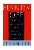 Hands Off Why the Government Is a Menace to Economic Health 1996 9780684814421 Front Cover