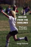 Soccer from the Sidelines What's Goin' on Out There? 2007 9781419653421 Front Cover