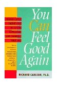 You Can Feel Good Again Common-Sense Strategies for Releasing Unhappiness and Changing Your Life 1st 1994 9780452272422 Front Cover