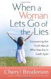 When a Woman Lets Go of the Lies Discovering the Truth about Who You Are in God's Eyes 2012 9780736949422 Front Cover