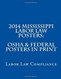 2014 Mississippi Labor Law Posters: OSHA and Federal Posters in Print 2013 9781493577422 Front Cover