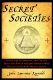 Secret Societies Inside the Freemasons, the Yakuza, Skull and Bones, and the World's Most Notorious Secret Organizations 2011 9781611450422 Front Cover