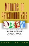 Mothers of Psychoanalysis Helene Deutsch, Karen Horney, Anna Freud, and Melanie Klein 1993 9780393309423 Front Cover