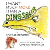 I Want Much More Than a Dinosaur 2013 9780615849423 Front Cover