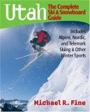 Utah the Complete Ski and Snowboard Guide Includes Alpine Nordic and Telemark Skiing and Other Winter Sprt 2007 9780881507423 Front Cover