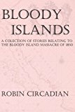 Bloody Islands A Collection of Stories Relating to the Bloody Island Massacre Of 1850 2013 9781492340423 Front Cover
