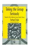 Taking the Group Seriously Towards a Post-Foulkesian Group Analytic Theory 1998 9781853026423 Front Cover