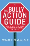 Bully Action Guide How to Help Your Child and Get Your School to Listen 2011 9780230110427 Front Cover